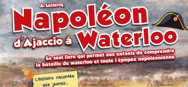 Napoléon, d'Ajaccio à Waterloo